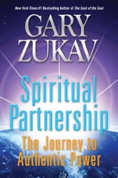 Spiritual Partnership - The Journey to Authentic Power ebook by Gary Zukav