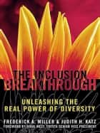Inclusion Breakthrough - Unleashing the Real Power of Diversity ebook by Frederick A. Miller, Judith H. Katz