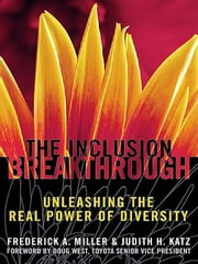 Inclusion Breakthrough - Unleashing the Real Power of Diversity ebook by Frederick A. Miller,Judith H. Katz