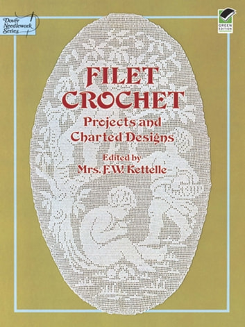 Filet Crochet - Projects and Charted Designs ebook by Mrs. F. W. Kettelle