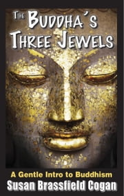 The Buddha's Three Jewels ebook by Susan Brassfield Cogan