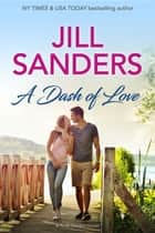 A Dash of Love ebook by Jill Sanders