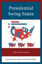 Presidential Swing States - Why Only Ten Matter ebook by Gibbs Knotts, Rafael Jacob, Stacey Hunter Hecht,...
