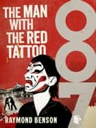 The Man With The Red Tattoo ebook by Raymond Benson