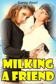 Milking A Friend ebook by Sapna Patel