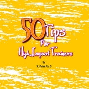 50 Tips for High Impact Training ebook by Dato R. Palan