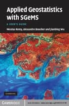 Applied Geostatistics with SGeMS - A User's Guide ebook by Nicolas Remy, Alexandre  Boucher, Jianbing Wu