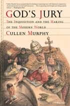 God's Jury: The Inquisition and the Making of the Modern World - The Inquisition and the Making of the Modern World ebook by Cullen Murphy