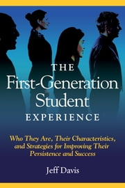 The First Generation Student Experience - Implications for Campus Practice, and Strategies for Improving Persistence and Success ebook by Jeff Davis