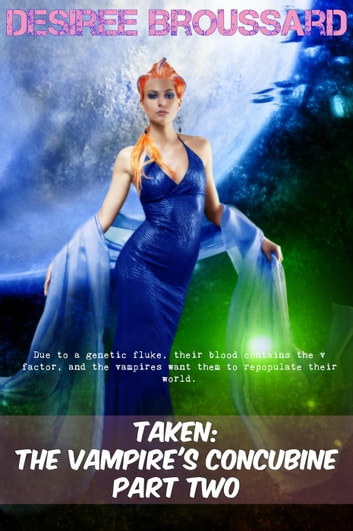 Taken: The Vampire's Concubine Part Two - Taken: The Vampire's Concubine, #2 ebook by Desiree Broussard