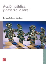 Acción pública y desarrollo local ebook by Enrique Cabrero Mendoza