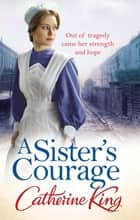 A Sister's Courage ebook by Catherine King