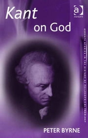 Kant on God ebook by Professor Peter Byrne,Dr Maria Rosa Antognazza,Professor Carlos Steel,Revd Richard Cross,Professor William Desmond