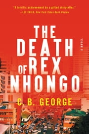 The Death of Rex Nhongo - A Novel ebook by C.B. George