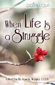 When Life Is a Struggle ebook by Brother Francis Wagner, O.S.B.