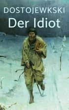 Der Idiot ebook by Fjodor Dostojewski