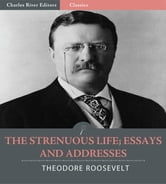 The Strenuous Life; Essays and Addresses ebook by Theodore Roosevelt