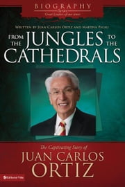From the Jungles to the Cathedrals - The Captivating Story of Juan Carlos Ortiz ebook by Juan Carlos Ortiz