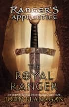 The Royal Ranger ebook by John Flanagan