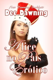 Alice no País Erótico ebook by Dee Dawning