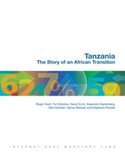 Tanzania: The Story of an African Transition ebook by Roger Mr. Nord,Yuri Mr. Sobolev,David G. Mr. Dunn,Alejandro Hajdenberg,Niko Mr. Hobdari,Samar Maziad,Stéphane Roudet