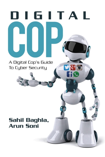 Digital Cop - A Digital Cop's Guide to Cyber Security ebook by Sahil Baghla and Arun Soni