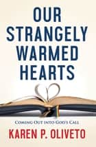 Our Strangely Warmed Hearts - Coming Out into Gods Call ebook by Karen P. Oliveto