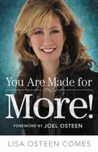 You Are Made for More! - How to Become All You Were Created to Be ebook by Lisa Osteen Comes, Joel Osteen