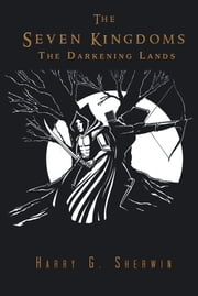The Seven Kingdoms - The Darkening Lands ebook by Harry G. Sherwin