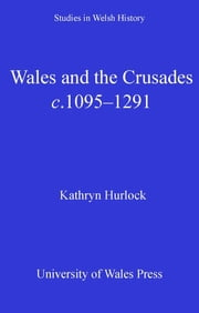 Wales and the Crusades - c. 1095-1291 ebook by Kathryn Hurlock