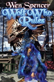 Wolf Who Rules ebook by Wen Spencer