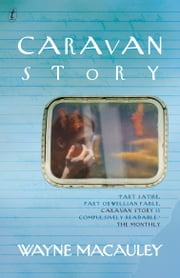 Caravan Story ebook by Wayne Macauley