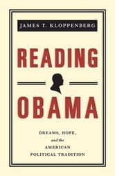Reading Obama - Dreams, Hope, and the American Political Tradition ebook by James T. Kloppenberg