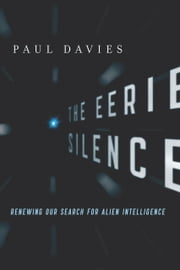 The Eerie Silence - Renewing Our Search for Alien Intelligence ebook by Paul Davies