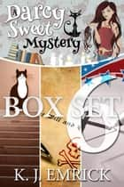A Darcy Sweet Mystery Box Set Six - A Darcy Sweet Cozy Mystery, #6 ebook by K.J. Emrick