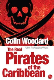 The Real Pirates of the Caribbean ebook by Colin Woodard
