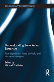 Understanding Lone Actor Terrorism - Past Experience, Future Outlook, and Response Strategies ebook by Michael Fredholm