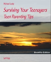 Surviving Your Teenagers - Teen Parenting Tips ebook by Michael Leahy