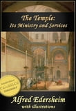 The Temple - Its Ministry and Services as they were at the time of Jesus Christ (Illustrated)