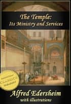 The Temple - Its Ministry and Services as they were at the time of Jesus Christ (Illustrated) eBook by Alfred Edersheim