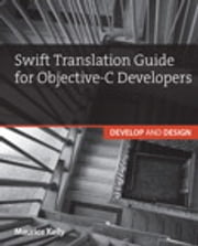 Swift Translation Guide for Objective-C - Develop and Design ebook by Maurice Kelly