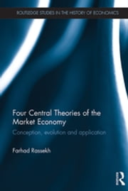Four Central Theories of the Market Economy - Conception, evolution and application ebook by Farhad Rassekh