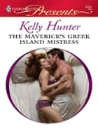 The Maverick's Greek Island Mistress ebook by Kelly Hunter