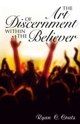 The Art of Discernment Within The Believer ebook by Ryan Coats