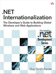 .NET Internationalization: The Developer's Guide to Building Global Windows and Web Applications ebook by Smith-Ferrier, Guy