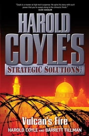 Vulcan's Fire - Harold Coyle's Strategic Solutions, Inc. ebook by Harold Coyle,Barrett Tillman