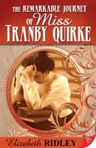 The Remarkable Journey of Miss Tranby Quirke ebook by Elizabeth Ridley