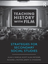 Teaching History with Film - Strategies for Secondary Social Studies ebook by Alan S. Marcus,Scott Alan Metzger,Richard J. Paxton,Jeremy D. Stoddard
