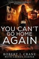 You Can't Go Home Again ebook by Robert J. Crane, Lauren Harper