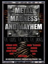 Metal, Madness & Mayhem: An Insider's Journey Through the Hollywood '80s ebook by Michael Flaherty